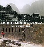 Le Chemin de l'Inca. Qhapac Nan de Patrick Bard