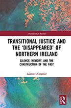 Transitional Justice and the 'Disappeared' of Northern Ireland: Silence, Memory, and the Construction of the Past