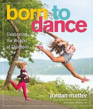 Born to Dance  Celebrating the Wonder of Childhood