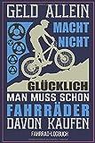 Geld Allein Macht Nicht glücklich Man Muss Schon Fahrräder davon kaufen Fahrrad-Logbuch: Fahrradtouren Buch Tagebuch für Radfahrer Logbuch für die ... zu erinnern und die Tour zu verbessern.