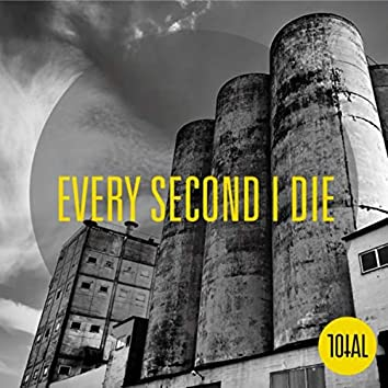 Every Second I Die