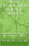 PLANT CLASSIFICATION (SCIENCE-GRADE 3): PRIMARY OR...
