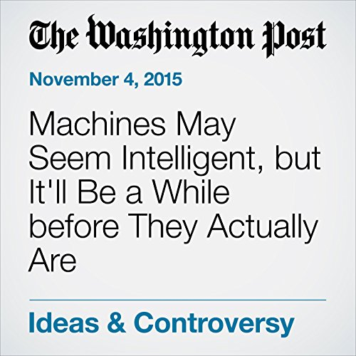 Machines May Seem Intelligent, but It'll Be a While before They Actually Are audiobook cover art