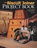 The Biscuit Joiner Project Book: Tips & Techniques...