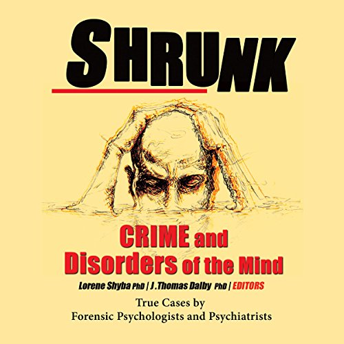 Shrunk     Crime and Disorders of the Mind              By:                                                                                                                                 J. Thomas Dalby et al,                                                                                        Lorene Shyba PhD - editor                               Narrated by:                                                                                                                                 Gerald Gibson                      Length: 11 hrs and 36 mins     1 rating     Overall 5.0