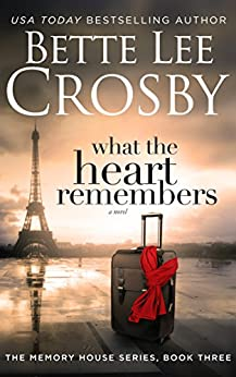 What the Heart Remembers (A Memory House Novel, Book 3) by [Bette Lee Crosby]