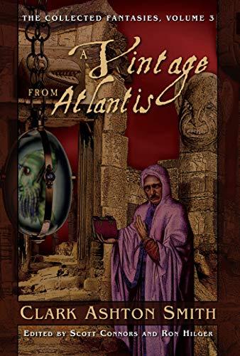 The Collected Fantasies of Clark Ashton Smith: A Vintage From Atlantis: The Collected Fantasies, Vol. 3