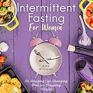 Intermittent Fasting for Women     An Amazing Life Changing Plan for Dropping Weight              By:                                                                                                                                 Amy Williams                               Narrated by:                                                                                                                                 Jessica Ralves                      Length: 2 hrs and 22 mins     5 ratings     Overall 5.0