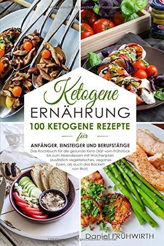 Ketogene Ernährung: 100 ketogene Rezepte für Anfänger, Einsteiger und Berufstätige