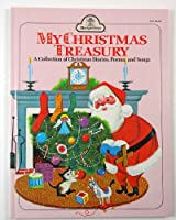 My Christmas Treasury: A Collection of Christmas Stories, Poems and Songs