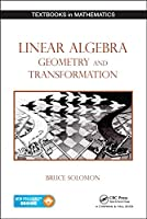 Linear Algebra, Geometry and Transformation (Textbooks in Mathematics)
