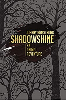 Shadowshine: An Animal Adventure (Guernica World Editions Book 22) by [Johnny Armstrong]