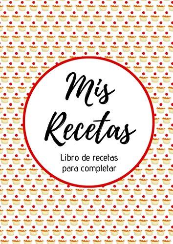 Mis Recetas : Libro de recetas para completar: Cuaderno para 100 recetas | Formato A4, 220 páginas | 2 páginas por receta con espacio disponible para ilustrarlas : fotos para pegar, dibujos...