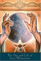 In the Hands of Alchemy: The Art and Life of Jerry Wennstrom