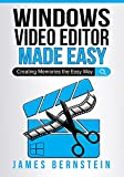 Windows Video Editor Made Easy: Creating Memories the Easy Way (Computers Made Easy Book 25) (English Edition)