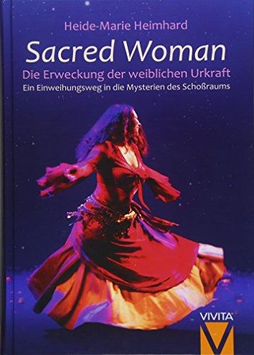 Sacred Woman: Die Erweckung der weiblichen Urkraft - Ein Einweihungsweg in die Mysterien des Schoßraums