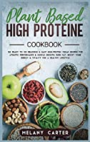 Plant Based High Protein Cookbook: 122 Ready to go Delicious & Easy High-Protein Vegan Recipes For Athletic Performance & muscle growth. Burn Fat, boost your energy & vitality for a Healthy lifestyle