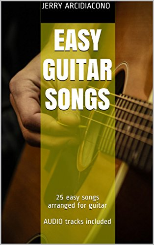 Easy Guitar Songs: 25 easy songs arranged for guitar - AUDIO ...