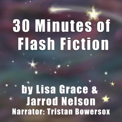 30 Minutes of Flash Fiction by Lisa Grace & Jarrod Nelson audiobook cover art