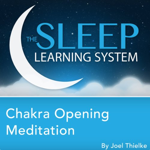 Chakra Opening Meditation with Hypnosis, Relaxation, and Affirmations (The Sleep Learning System) cover art