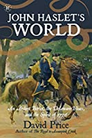 John Haslet's World: An Ardent Patriot, the Delaware Blues, and the Spirit of 1776