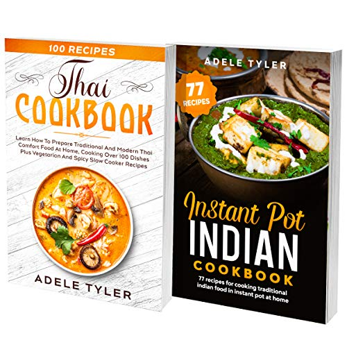 Slow Cooker Thai Recipes: 2 Books In 1: 77 Recipes (X2) To Prepare Thai And Indian Food With Instant Pot (English Edition)