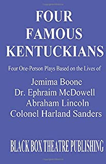 Four Famous Kentuckians: Four One Person Plays Based of the Lives of Jemima Boone, Dr. Ephraim McDowell, Abraham Lincoln a...