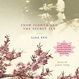 Snow Flower and the Secret Fan     A Novel              By:                                                                                                                                 Lisa See                               Narrated by:                                                                                                                                 Janet Song                      Length: 11 hrs and 6 mins     2,191 ratings     Overall 4.3