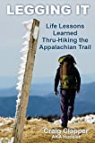 Legging It: Life Lessons Learned Thru-Hiking the Appalachian Trail (English Edition)
