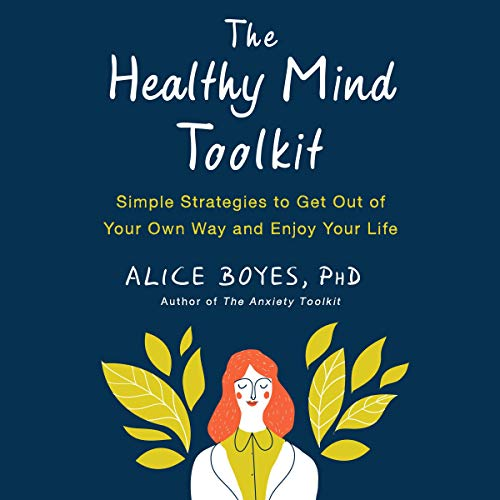 The Healthy Mind Toolkit Audiobook By Alice Boyes PhD cover art