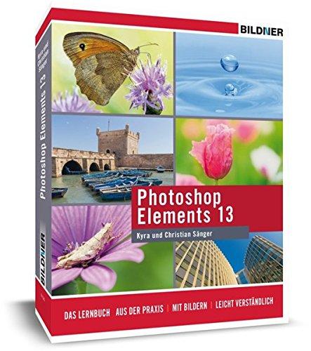 Photoshop Elements 13 - das komplette Praxisbuch!