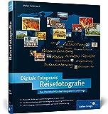Digitale Fotopraxis Reisefotografie: Die Welt mit der Kamera entdecken (Galileo Design)