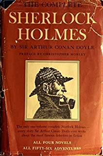 The Complete Sherlock Holmes: All Four Novels/All Fifty-Six Adventures