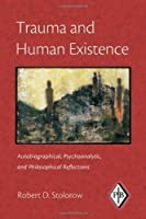 Trauma and Human Existence: Autobiographical, Psychoanalytic, and Philosophical Reflections (Psychoanalytic Inquiry Book Series) by Robert D. Stolorow(2007-06-29)
