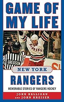 Game of My Life New York Rangers: Memorable Stories of Rangers Hockey by [John Halligan, John Kreiser]