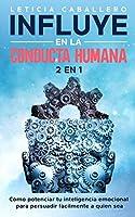 Influye En La Conducta Humana: 2 EN 1: Cómo manejar los conflictos, eliminar los berrinches y criar niños seguros