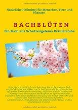 Bachblüten für Mensch und Tier: Ein Buch aus Schutzengeleins Kräuterstube