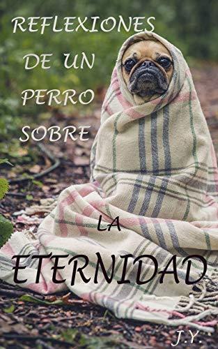 Reflexiones de un perro sobre la Eternidad