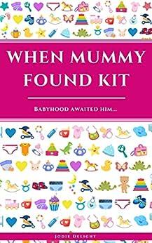 When Mummy Found Kit: Babyhood Awaited Him... by [Jodie Delight]