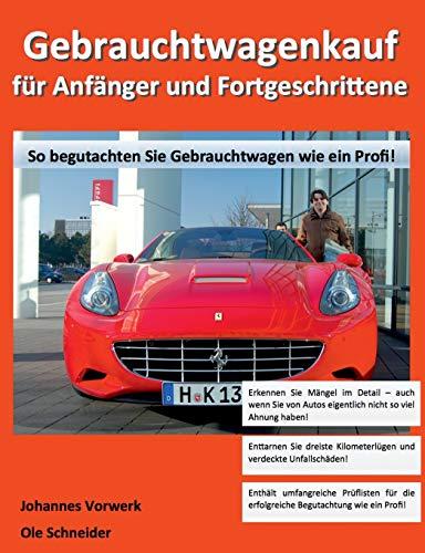 Gebrauchtwagenkauf für Anfänger und Fortgeschrittene: So begutachten Sie Gebrauchtwagen wie ein Profi!