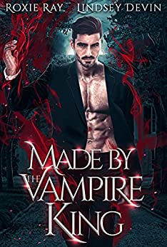 Made By The Vampire King: A Paranormal Vampire Romance (Baton Rouge Vampire Book 3) by [Roxie Ray, Lindsey Devin]