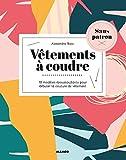 Vêtements à coudre sans patron - 10 modèles époustouflants pour débuter la couture de vêtement (Couture sans patron) (French Edition)