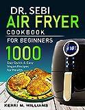 Dr. Sebi Air Fryer Cookbook: Healthy, Craveable and Guilt-free Alkaline Diet Fried Favorites |...