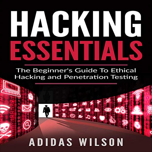 Hacking Essentials: The Beginner's Guide to Ethical Hacking and Penetration Testing cover art