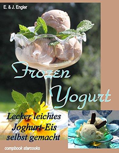 Frozen Yogurt: Lecker leichtes Joghurt - Eis selbst gemacht