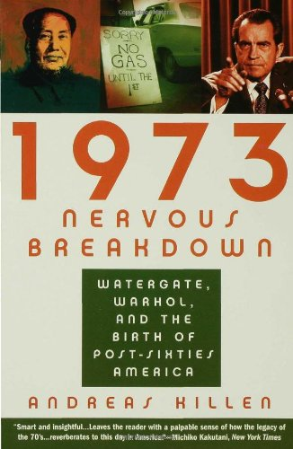 1973 Nervous Breakdown: Watergate, Warhol, and the Birth...