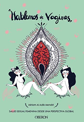 Hablemos de vaginas. Salud sexual femenina desde una perspectiva global (Libros...