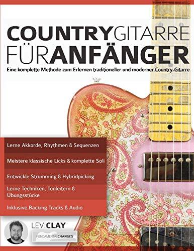Country-Gitarre für Anfänger: Eine komplette Methode zum Erlernen traditioneller und moderner Country-Gitarre (Countrygitarre spielen, Band 1)