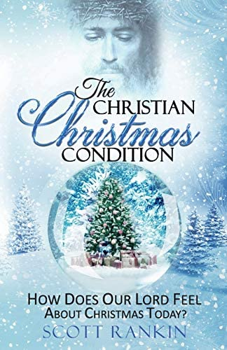 The Christian Christmas Condition How Does Our Lord Feel About Christmas Today product image