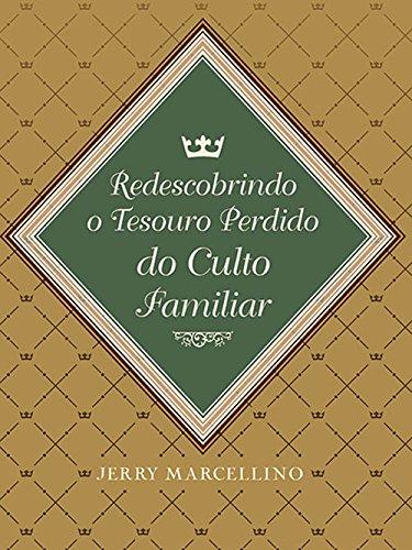 Redescobrindo o Tesouro Perdido do Culto Familiar